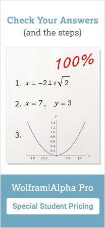 Check Your Answers and the Steps with Wolfram|Alpha Pro. Special Student Pricing.