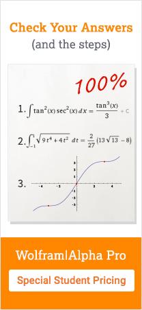 用WalfRAM-Alpha Pro检查你的答案和步骤。特殊学生定价。