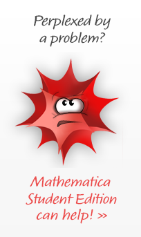 Perplexed by a problem? Mathematica Student Edition can help.